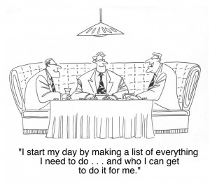 I start my day figuring out who can do my work for me.